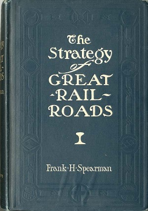 The Strategy of Great Railroads by Frank H. Spearman - SOLD